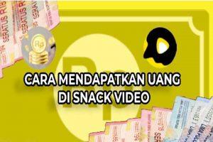 Cara Mendapatkan Uang dari Snack Video Secara Cepat dan cara menggunakan snack video
