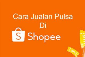 Cara Jualan Pulsa di Shopee Tanpa Ongkir, panduan PPOB jual atau menjual Pulsa dan menjadi mitra Shopee